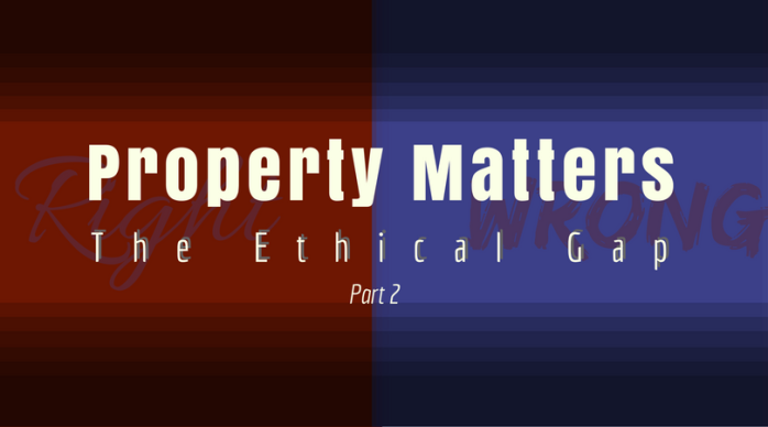 Property Matters – The Ethics Gap part two